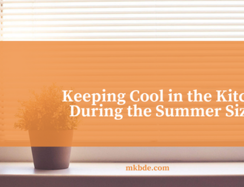 Keeping Cool in the Kitchen During the Summer Sizzle